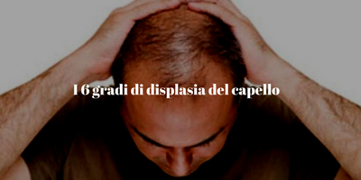 i 6 gradi di displasia del capello